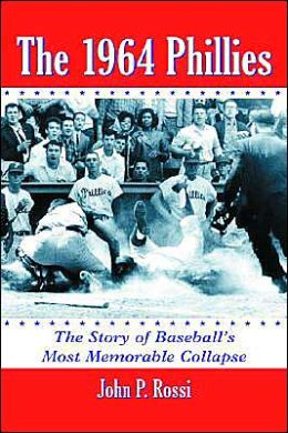 1964 Phillies: The Story of Baseball's Most Memorable Collapse