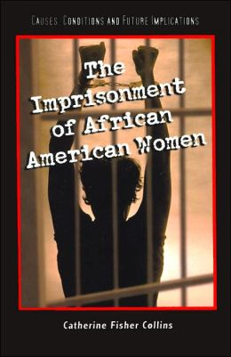 Imprisonment of African American Women: Causes, Conditions and Future Implications