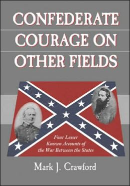 Confederate Courage on Other Fields: Four Lesser Known Accounts of the War Between the States