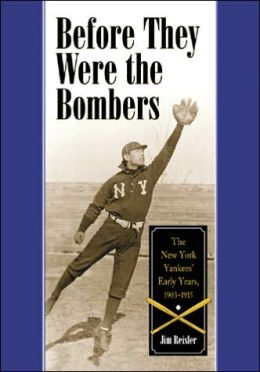 Before They Were the Bombers: The New York Yankees' Early Years, 1903-1915