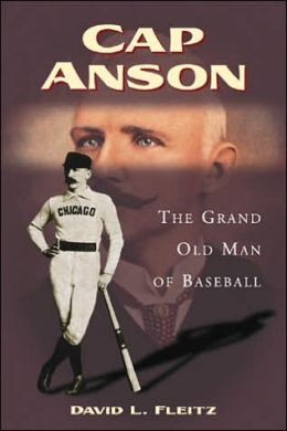 Cap Anson: The Grand Old Man of Baseball