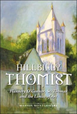 Hillbilly Thomist: Flannery O'Connor, St. Thomas and the Limits of Art