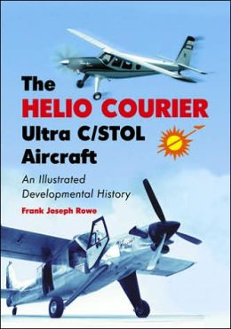 Helio Courier ULTRA C/STOL Aircraft: An Illustrated Developmental History