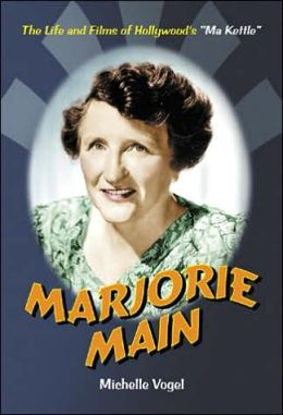 Marjorie Main: The Life and Films of Hollywood's Ma Kettle