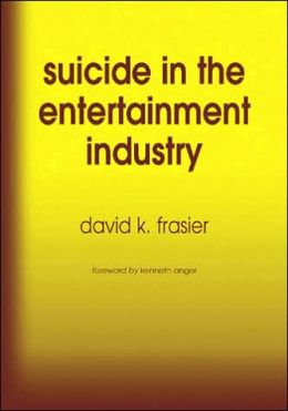 Suicide in the Entertainment Industry: An Encyclopedia of 840 Twentieth Century Cases