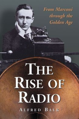 Rise of Radio: From Marconi through the Golden Age