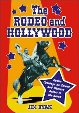 The Rodeo and Hollywood: Rodeo Cowboys on Screen and Western Actors in the Arena