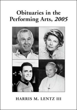 Obituaries in the Performing Arts, 2005: Film, Television, Radio, Theatre, Dance, Music, Cartoons and Pop Culture