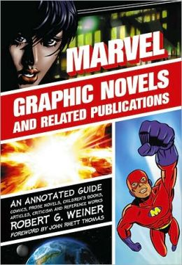 Marvel: Graphic Novels and Related Publications: An Annotated Guide to Comics, Prose Novels, Children's Books, Articles, Criticism and Reference Works: 1965-2005