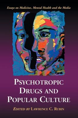 Psychotropic Drugs and Popular Culture: Essays on Medicine, Mental Health and the Media