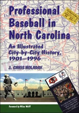 Professional Baseball in North Carolina: An Illustrated City-by-City History, 1901-1996