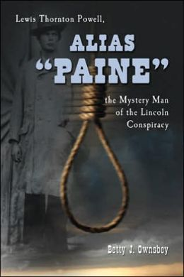 Alias Paine: Lewis Thornton Powell, the Mystery Man of the Lincoln Conspiracy