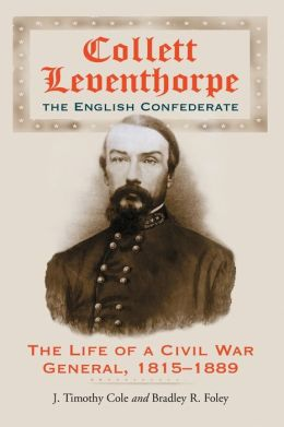 Collett Leventhorpe, the English Confederate: The Life of a Civil War General, 1815-1889