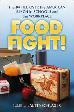 Food Fight!: The Battle over the American Lunch in Schools and the WorkPlace