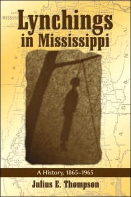 Lynchings in Mississippi: A History, 1865-1965