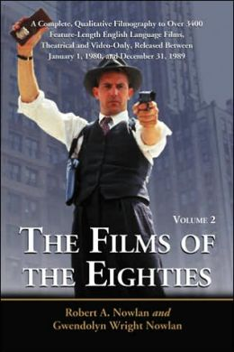 Films of the Eighties: A Complete, Qualitative Filmography to Over 3400 Feature-Length English Language Films, Theatrical and Video-Only, Released Between January 1, 1980, and December 31, 1989, Volume 2