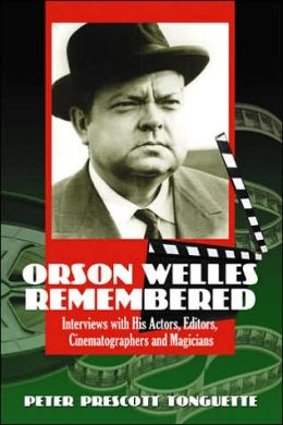 Orson Welles Remembered: Interviews with His Actors, Editors, Cinematographers and Magicians