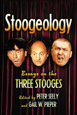 Stoogeology: Essays on the Three Stooges
