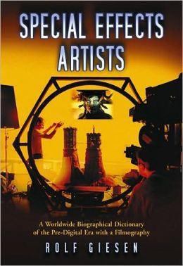 Special Effects Artists: A Worldwide Biographical Dictionary of the Pre-Digital Era with a Filmography