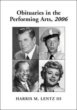 Obituaries in the Performing Arts, 2006: Film, Television, Radio, Theatre, Dance, Music, Cartoons and Pop Culture