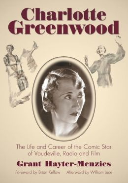Charlotte Greenwood: The Life and Career of the Comic Star of Vaudeville, Radio, and Film
