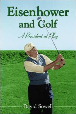 Eisenhower and Golf: A President at Play