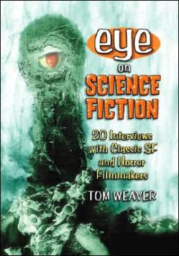 Eye on Science Fiction: 20 Interviews with Classic Science Fiction and Horror Filmmakers