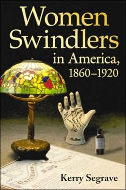Women Swindlers in America: 1860-1920