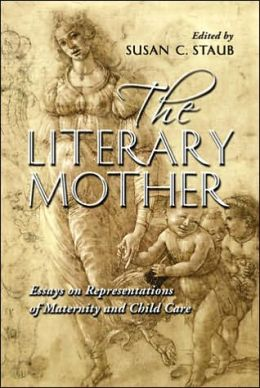 The Literary Mother: Essays on Representations of Maternity and Child Care