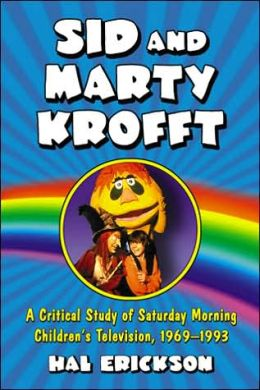 Sid and Marty Krofft: A Critical Study of Saturday Morning Children¿S Television, 1969-1993