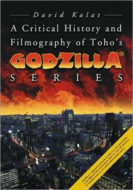A Critical History and Filmography of Toho's Godzilla Series