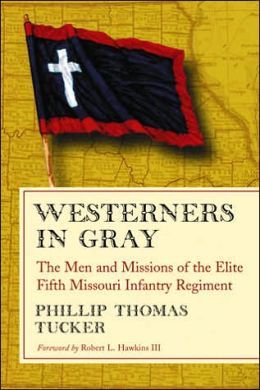 Westerners in Gray: The Men and Missions of the Elite Fifth Missouri Infantry Regiment