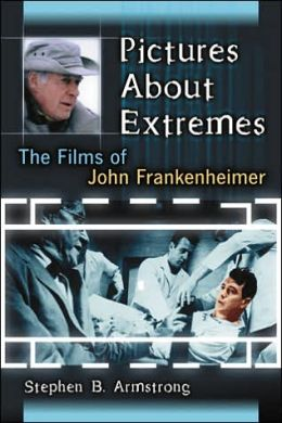 Pictures about Extremes: The Films of John Frankenheimer