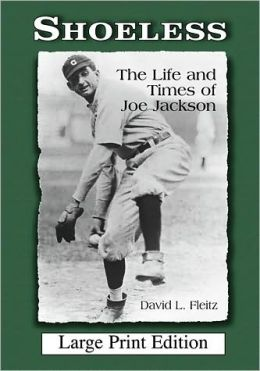Shoeless: The Life and Times of Joe Jackson