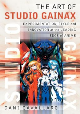 The Art of Studio Gainax: Experimentation, Style and Innovation at the Leading Edge of Anime