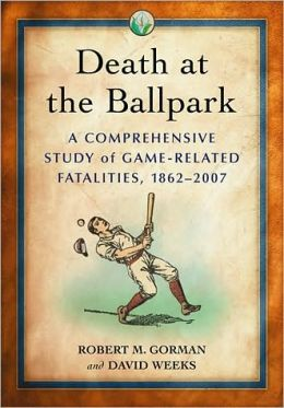 Death at the Ballpark: A Comprehensive Study of Game-Related Fatalities of Players, Other Personnel and Spectators in Amateur and Professional Baseball, 18622007
