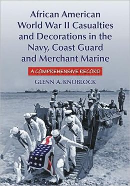African American World War II Casualties and Decorations in the Navy, Coast Guard and Merchant Marine: A Comprehensive Record