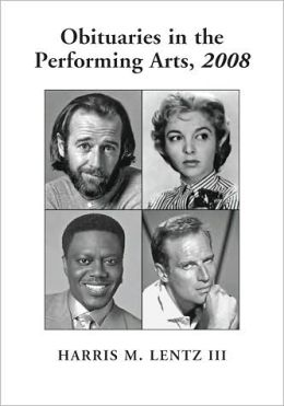 Obituaries in the Performing Arts, 2008: Film, Television, Radio, Theatre, Dance, Music, Cartoons and Pop Culture