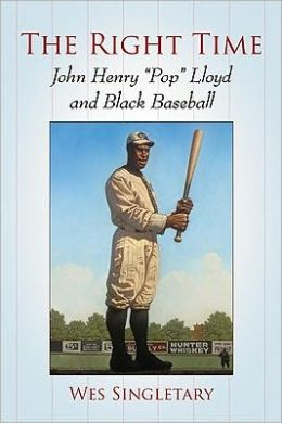The Right Time: John Henry ''Pop'' Lloyd and Black Baseball