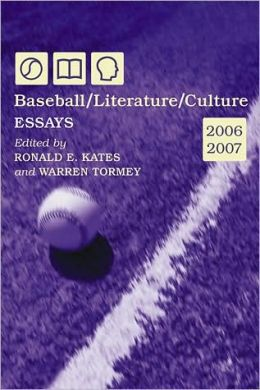 Baseball/Literature/Culture: Essays, 2006-2007
