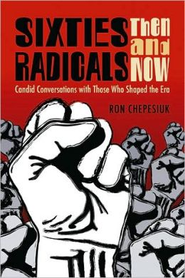 Sixties Radicals, Then and Now: Candid Conversations with Those Who Shaped the Era