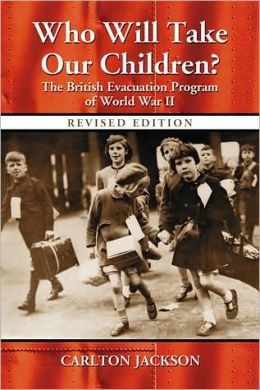 Who Will Take Our Children?: The British Evacuation Program of World War II, rev. ed.