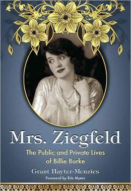 Mrs. Ziegfeld: The Public and Private Lives of Billie Burke