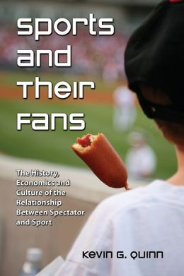 Sports and Their Fans: The History, Economics and Culture of the Relationship Between Spectator and Sport