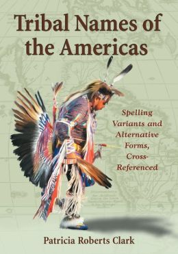 Tribal Names of the Americas: Spelling Variants and Alternative Forms, Cross-Referenced
