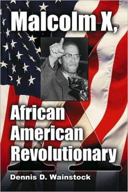 Malcolm X, African American Revolutionary