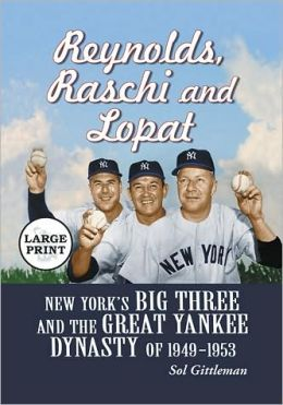 Reynolds, Raschi and Lopat: New York's Big Three and the Great Yankee Dynasty of 1949-1953 [LARGE PRINT]