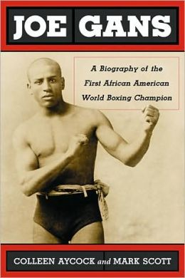 Joe Gans: A Biography of the First African American World Boxing Champion