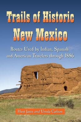 Trails of Historic New Mexico: Routes Used by Indian, Spanish and American Travelers through 1886
