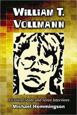 William T. Vollmann: A Critical Study and Seven Interviews